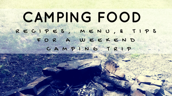 Camping Meal Plan, Recipes, & Tips for a Weekend Campout