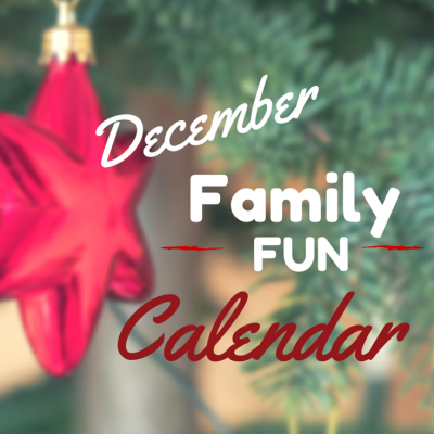 December Family Fun Calendar –Things to Do with the Kids