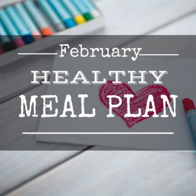 Get Healthy with this Family Friendly Meal Plan – February