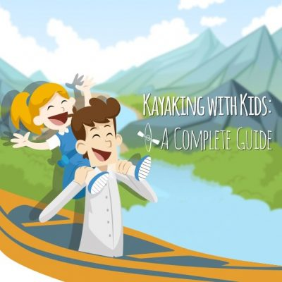 A Complete Guide to Family Kayaking Trips