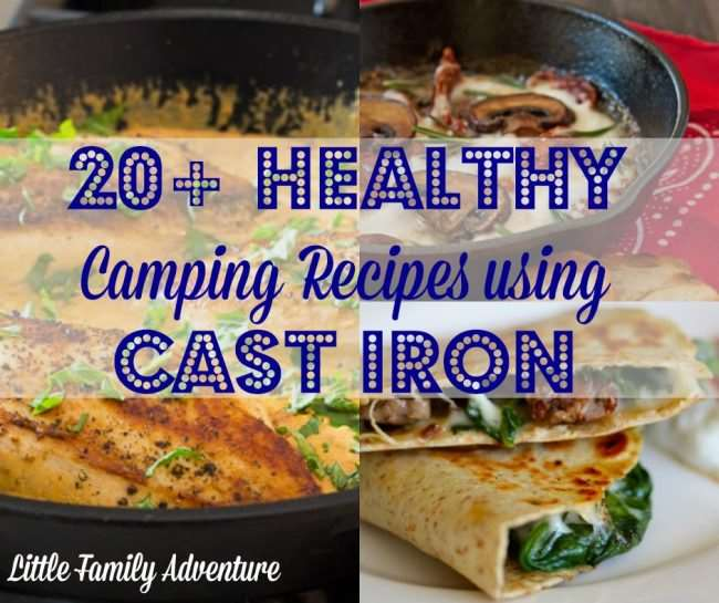 12 Easy Recipes For Camping: 20+ Healthy Camping Recipes Using Cast Iron