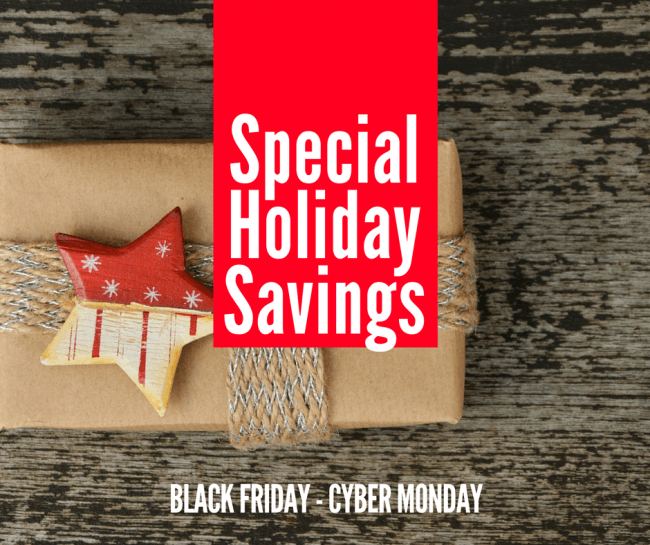 Special Holiday Savings Just For You Black Friday thru Cyber Monday