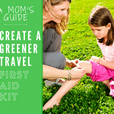 A Mom's Guide to Creating a Greener Family Travel First Aid Kit