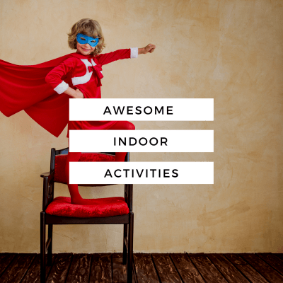 Awesome Indoor Activities for High Energy Kids