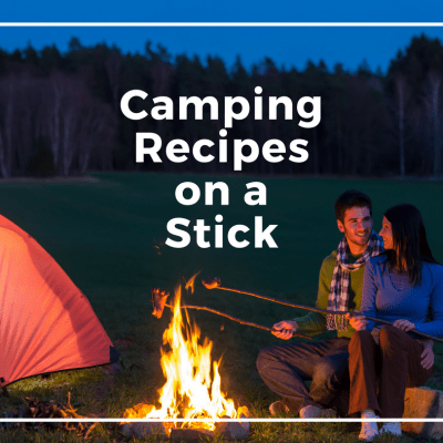 Like Food on a Stick? Try these 15 Camping Recipes