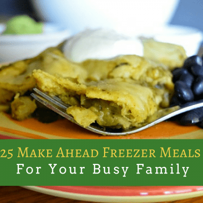 25 Make Ahead Freezer Meals For Your Busy Family