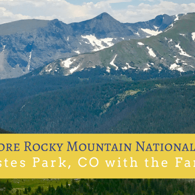 Exploring Rocky Mountain National Park & Estes Park with the Family