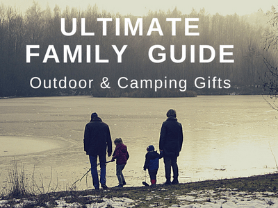 The 2017 Ultimate Guide to Family Outdoor & Camping Gifts